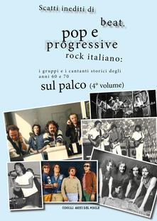 Radiosenisenews.it Scatti inediti di beat, pop e progressive rock italiano: i gruppi storici degli anni '60 e '70 sul palco. Ediz. illustrata. Vol. 4 Image