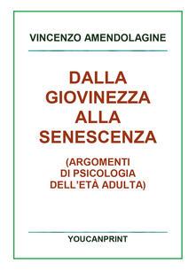 Dalla giovinezza alla senescenza - Vincenzo Amendolagine - copertina