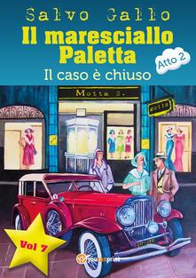 Il caso è chiuso. Il maresciallo Paletta. Vol. 7 - Salvo Gallo - copertina