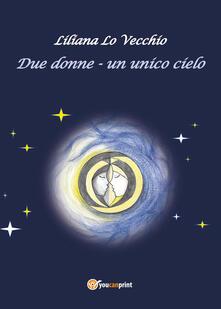 Due donne. Un unico cielo - Liliana Lo Vecchio - copertina