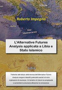 L' Alternative Futures Analysis applicata a Libia e Stato Islamico