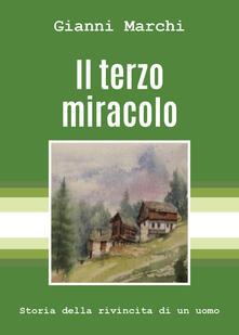 Il terzo miracolo. Storia della rivincita di un uomo - Gianni Marchi - copertina