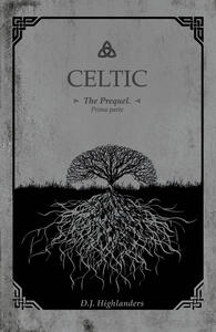 Celtic. The prequel. Vol. 1