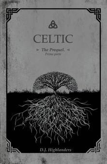 Celtic. The prequel. Ediz. italiana. Vol. 1 - D. J. Highlanders - copertina