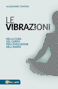 Le vibrazioni. Nella cura del corpo per levoluzione dellanima.pdf