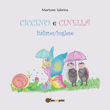 Ciccino e Cinella. Ediz. italiana e inglese - Sabrina Martone - copertina