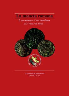 La moneta romana. Il suo restauro e il suo simbolismo - Federico Filiè,Mario Polia - copertina