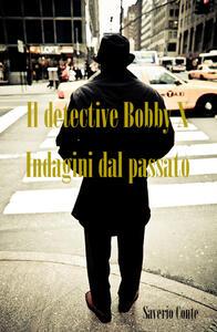 Il detective Bobby X. Indagini dal passato