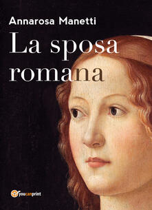La sposa romana - Annarosa Manetti - copertina