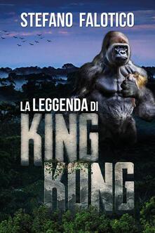La leggenda di King Kong - Stefano Falotico - copertina