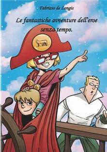 Le fantastiche avventure dell'eroe senza tempo - Fabrizio de Longis - copertina