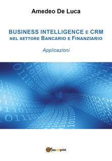 CRM e business intelligence nel settore finanziario. Applicazioni - Amedeo De Luca - copertina