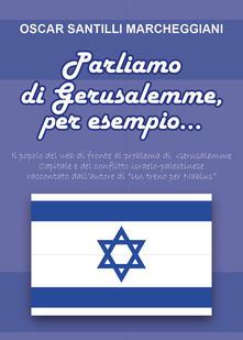 Parliamo di Gerusalemme, per esempio - Oscar Santilli Marcheggiani - copertina