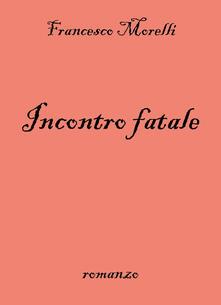 Incontro fatale - Francesco Morelli - copertina