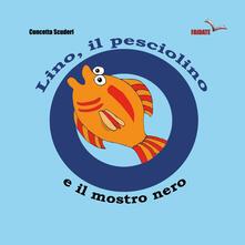 Voluntariadobaleares2014.es Lino, il pesciolino e il mostro nero. Ediz. illustrata Image