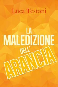 La maledizione dell'arancia - Luca Testoni - copertina