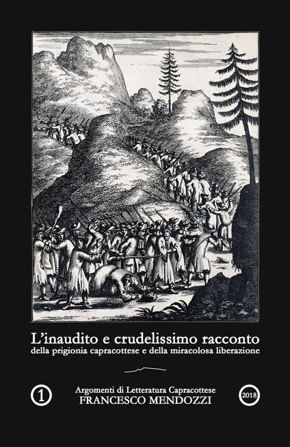 L' inaudito e crudelissimo racconto della prigionia capracottese e della miracolosa liberazione - Francesco Mendozzi - copertina