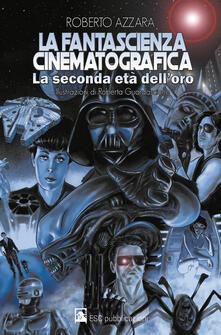 La fantascienza cinematografica. La seconda età dell'oro - Roberto Azzara - copertina