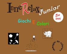 Giochi e colori. InneRelax Junior. Ediz. illustrata - Roberto Roti - copertina