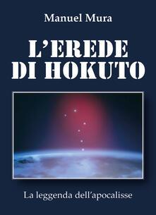 L' erede di Hokuto. La leggenda dell'apocalisse - Manuel Mura - copertina