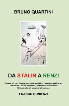 Da Stalin a Renzi - Bruno Quartini,Franco Bonifazi - copertina