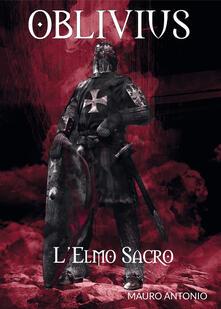 Oblivius. L'elmo sacro - Antonio Mauro - copertina