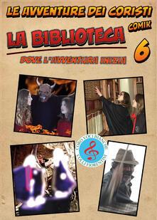 La biblioteca. Le avventure dei coristi. Comik. Vol. 6 - Fernando Guerrieri - copertina