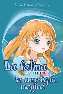 La fatina del mare e la conchiglia magica - Vito Alberto Marino - copertina