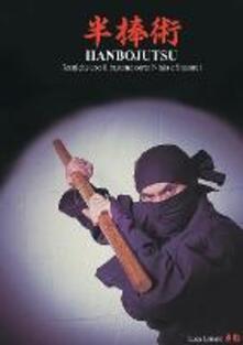 Hanbojutsu. Tecniche del bastone corto ninja e samurai - Luca Lanaro - copertina