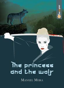The princess and the wolf. Ediz. italiana - Manuel Mura - copertina