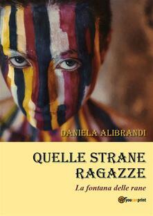 Quelle strane ragazze - Daniela Alibrandi - ebook
