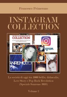 Instagram collection. La società di oggi tra 1000 selfie, didascalie, love story e pop-rock revolution. Vol. 2: Speciale Sanremo 2018..pdf