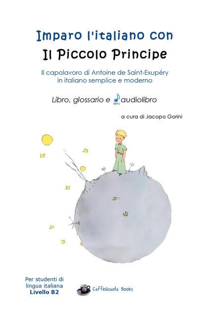 Imparo l'italiano con il Piccolo Principe: libro, glossario e audiolibro. Per gli studenti di lingua italiana livello B2. Con audiolibro - Jacopo Gorini - copertina