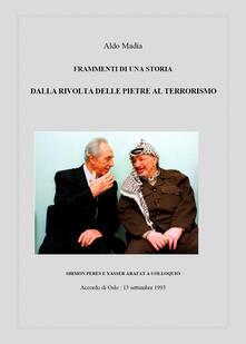 Frammenti di una storia. Dalla rivolta delle pietre al terrorismo - Aldo Madìa - copertina