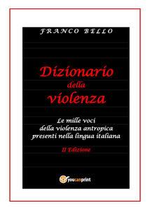Dizionario della violenza. Le mille voci della violenza antropica presenti nella lingua italiana