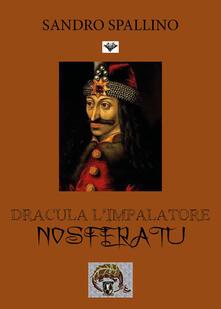 Dracula l'impalatore. Nosferatu - Sandro Spallino - copertina