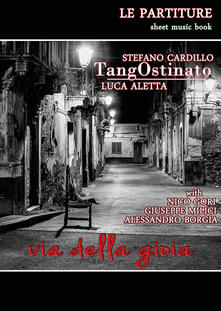 Tangostinato. Via della gioia - Luca Aletta,Stefano Cardillo - copertina