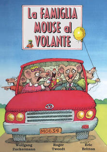 La famiglia Mouse al volante. Ediz. illustrata - Wolfgang Zuckermann,Roger Tweedt,Eric Britton - copertina