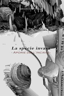 La specie invasa. Aporie dell'incavo - Marco Nuzzo - copertina