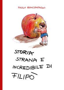 Storia strana e incredibile di Filipò - Paolo Boncompagni - copertina