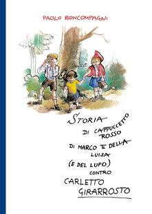 Storia di Cappuccetto Rosso di Marco e della Luisa (e del lupo) contro Carletto Girarrosto - Paolo Boncompagni - copertina