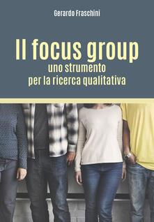Il focus group: uno strumento per la ricerca qualitativa - Gerardo Fraschini - copertina