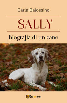 Sally. Biografia di un cane - Carla Balossino - copertina