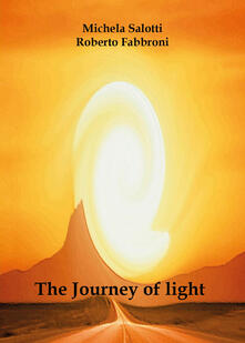 The journey of light - Roberto Fabbroni,Michela Salotti - copertina