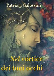 Nel vortice dei tuoi occhi - Patrizia Galossini - copertina