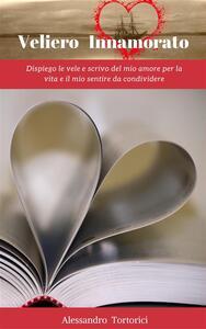 Veliero innamorato. Vol. 1 - Alessandro Tortorici - ebook