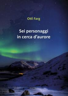 Sei personaggi in cerca d'aurore - Otil Farg - copertina