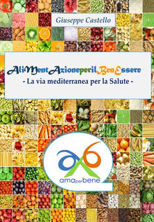 Alimentazione per il benessere. La via mediterranea per la salute - Giuseppe Castello - copertina