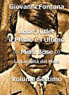 Adolf Hitler. Il primo e l'ultimo. Vol. 7: Mein Bose. La lucidità del male. - Giovanni Fontana - copertina