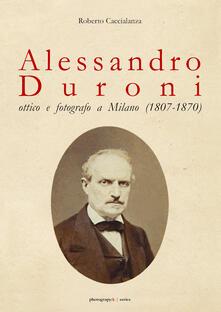 Alessandro Duroni, ottico e fotografo a Milano (1807-1870) - Roberto Caccialanza - copertina